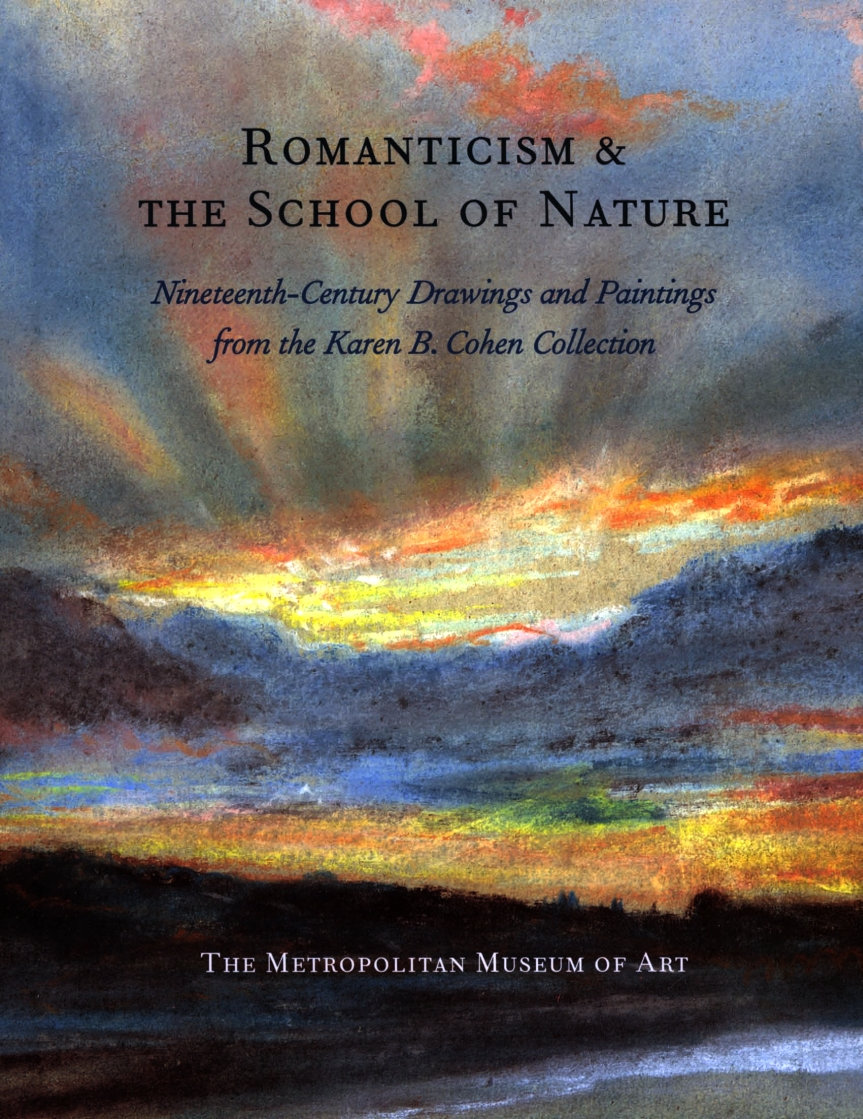 Romanticism and the School of Nature Nineteenth Century Drawings and Paintings from the Karen B. Cohen Collection – The Metropolitan Museum OfArt
