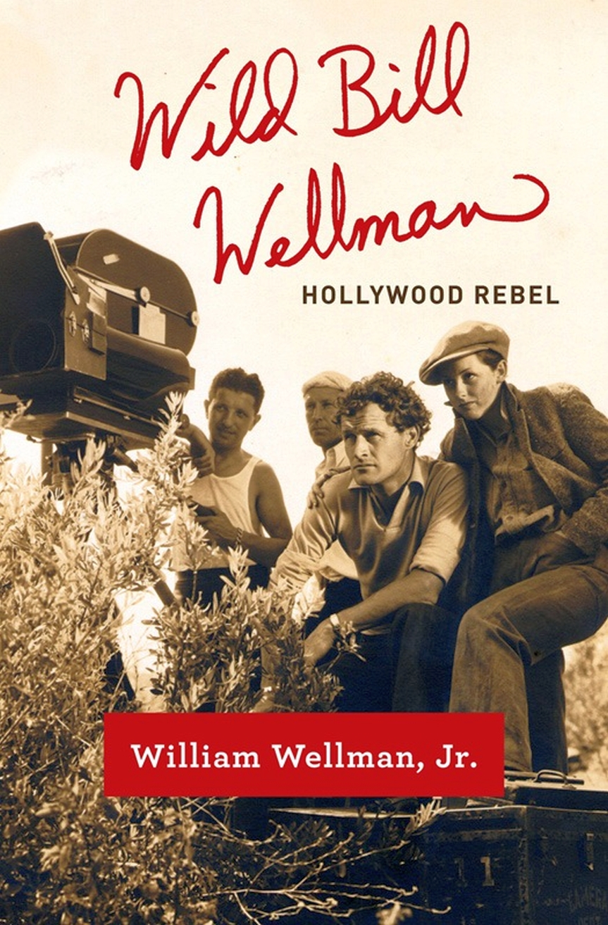 Wild Bill Wellman : Hollywood rebel (2015)